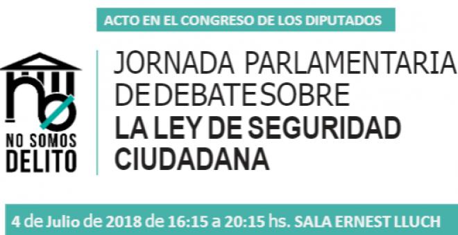 Cartel de la Jornada Parlamentaria de Debate sobre la Ley de Seguridad Ciudadana. / PLATAFORMA #NOSOMOSDELITO