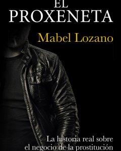 Mabel Lozano presenta su libro 'El Proxeneta', donde profundiza en el mundo de la trata sexual desde la perspectiva de un esclavista.